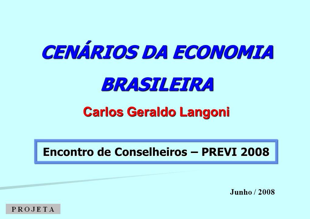 CENÁRIOS DA ECONOMIA BRASILEIRA Carlos Geraldo Langoni Junho / 2008 Encontro de Conselheiros – PREVI 2008