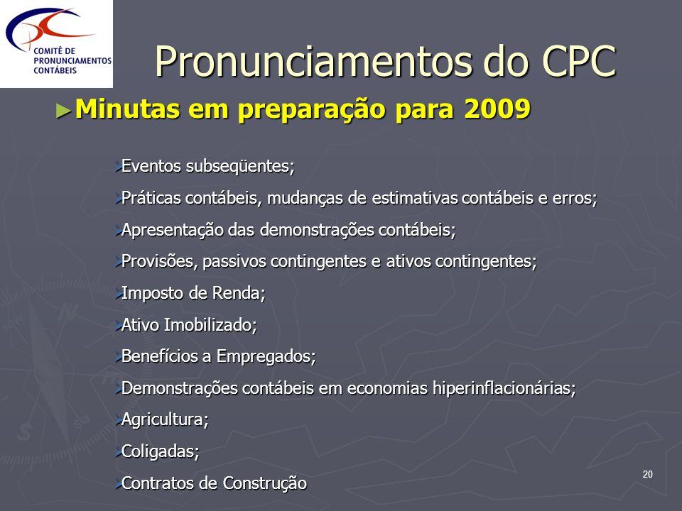 20 Pronunciamentos do CPC Minutas em preparação para 2009 Minutas em preparação para 2009 Eventos subseqüentes; Eventos subseqüentes; Práticas contábe