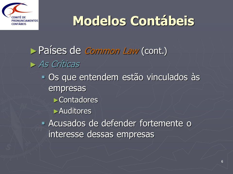 6 Modelos Contábeis Países de Common Law (cont.) Países de Common Law (cont.) As Críticas As Críticas Os que entendem estão vinculados às empresas Os