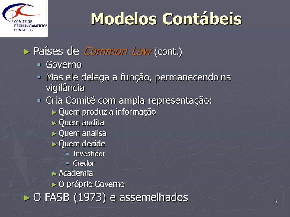 7 Modelos Contábeis Países de Common Law (cont.) Países de Common Law (cont.) Governo Governo Mas ele delega a função, permanecendo na vigilância Mas