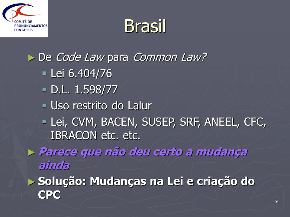 9 Brasil De Code Law para Common Law? De Code Law para Common Law? Lei 6.404/76 Lei 6.404/76 D.L. 1.598/77 D.L. 1.598/77 Uso restrito do Lalur Uso res