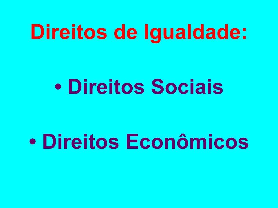 Direitos de Igualdade: Direitos Sociais Direitos Econômicos