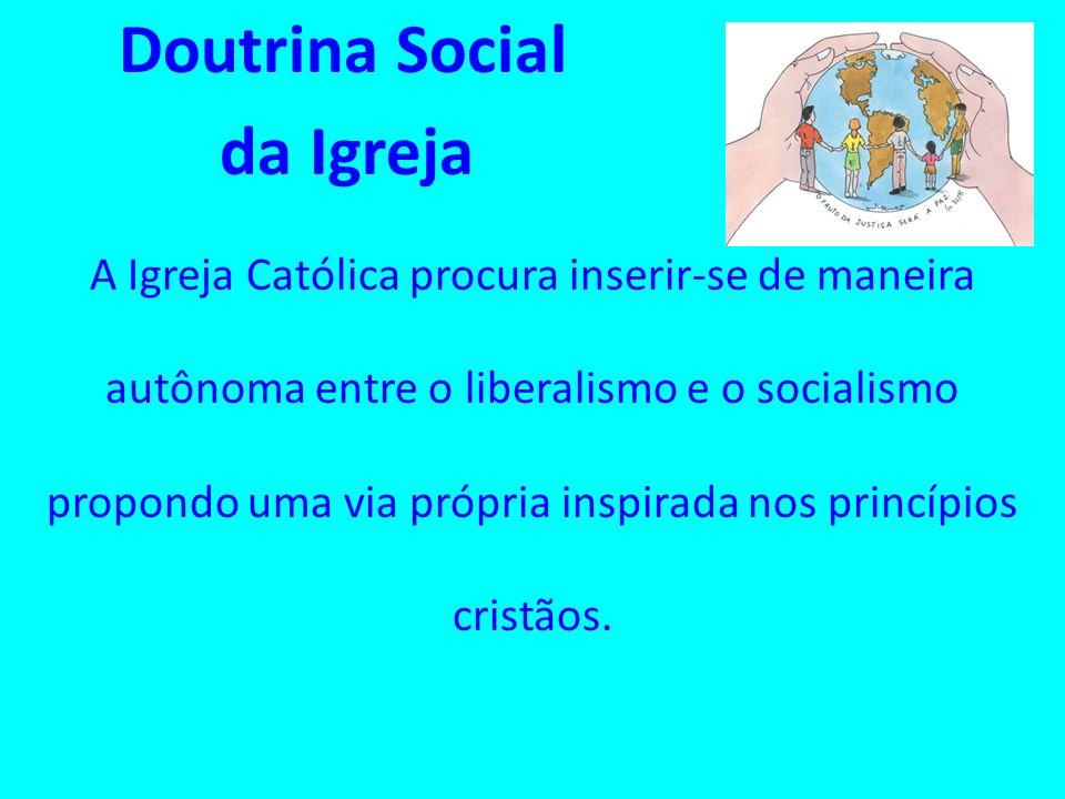 Doutrina Social da Igreja A Igreja Católica procura inserir-se de maneira autônoma entre o liberalismo e o socialismo propondo uma via própria inspira