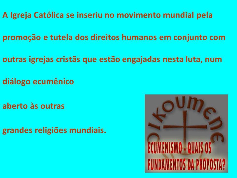 A Igreja Católica se inseriu no movimento mundial pela promoção e tutela dos direitos humanos em conjunto com outras igrejas cristãs que estão engajad