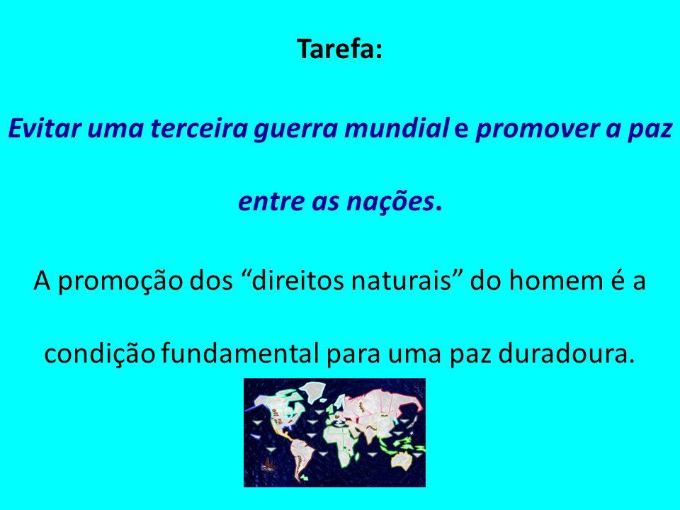 Tarefa: Evitar uma terceira guerra mundial e promover a paz entre as nações. A promoção dos direitos naturais do homem é a condição fundamental para u