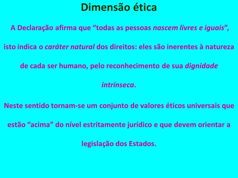 Dimensão ética A Declaração afirma que todas as pessoas nascem livres e iguais, isto indica o caráter natural dos direitos: eles são inerentes à natur