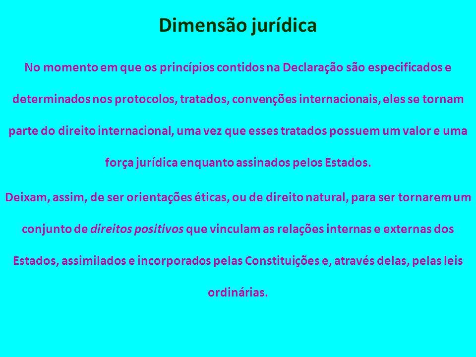 Dimensão jurídica No momento em que os princípios contidos na Declaração são especificados e determinados nos protocolos, tratados, convenções interna