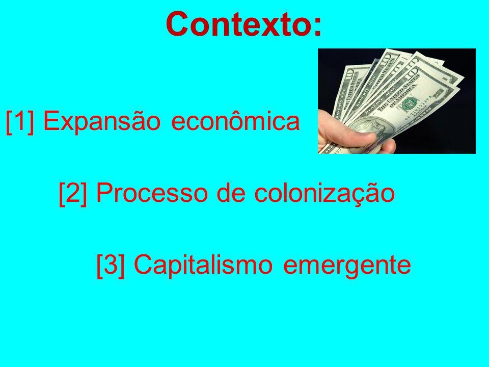Contexto: [1] Expansão econômica [2] Processo de colonização [3] Capitalismo emergente