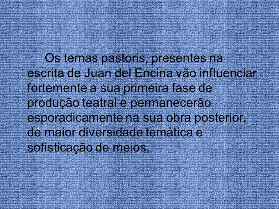 Os temas pastoris, presentes na escrita de Juan del Encina vão influenciar fortemente a sua primeira fase de produção teatral e permanecerão esporadic