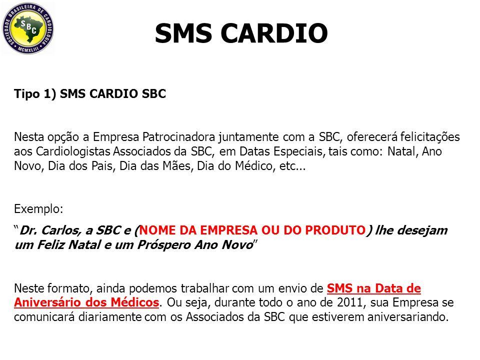 Tipo 1) SMS CARDIO SBC Nesta opção a Empresa Patrocinadora juntamente com a SBC, oferecerá felicitações aos Cardiologistas Associados da SBC, em Datas Especiais, tais como: Natal, Ano Novo, Dia dos Pais, Dia das Mães, Dia do Médico, etc...