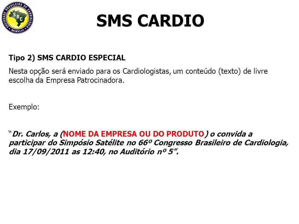 Tipo 2) SMS CARDIO ESPECIAL Nesta opção será enviado para os Cardiologistas, um conteúdo (texto) de livre escolha da Empresa Patrocinadora.