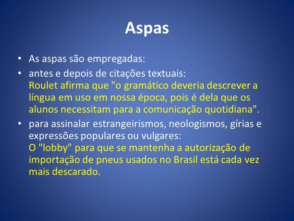 Aspas As aspas são empregadas: antes e depois de citações textuais: Roulet afirma que