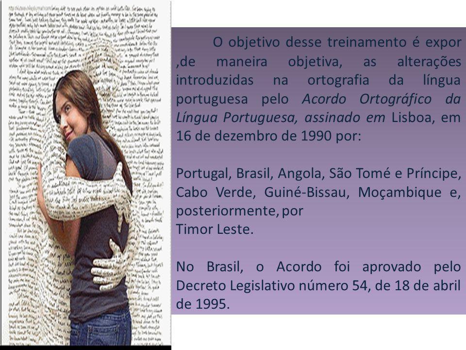 O objetivo desse treinamento é expor,de maneira objetiva, as alterações introduzidas na ortografia da língua portuguesa pelo Acordo Ortográfico da Lín