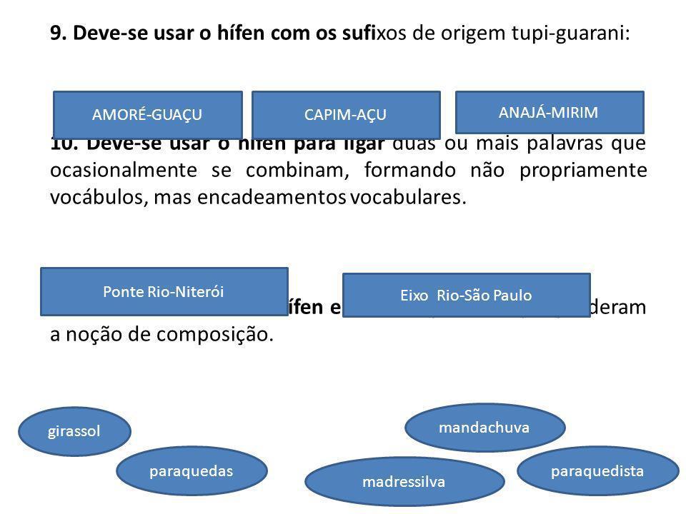 9. Deve-se usar o hífen com os sufixos de origem tupi-guarani: 10. Deve-se usar o hífen para ligar duas ou mais palavras que ocasionalmente se combina