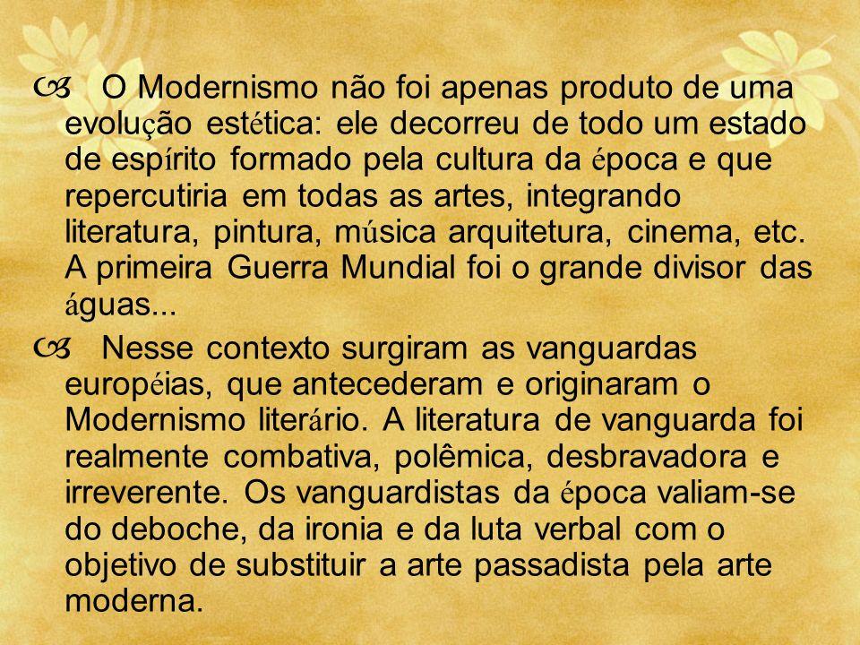 O Modernismo não foi apenas produto de uma evolu ç ão est é tica: ele decorreu de todo um estado de esp í rito formado pela cultura da é poca e que re