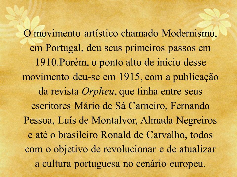 O movimento artístico chamado Modernismo, em Portugal, deu seus primeiros passos em 1910.Porém, o ponto alto de início desse movimento deu-se em 1915,