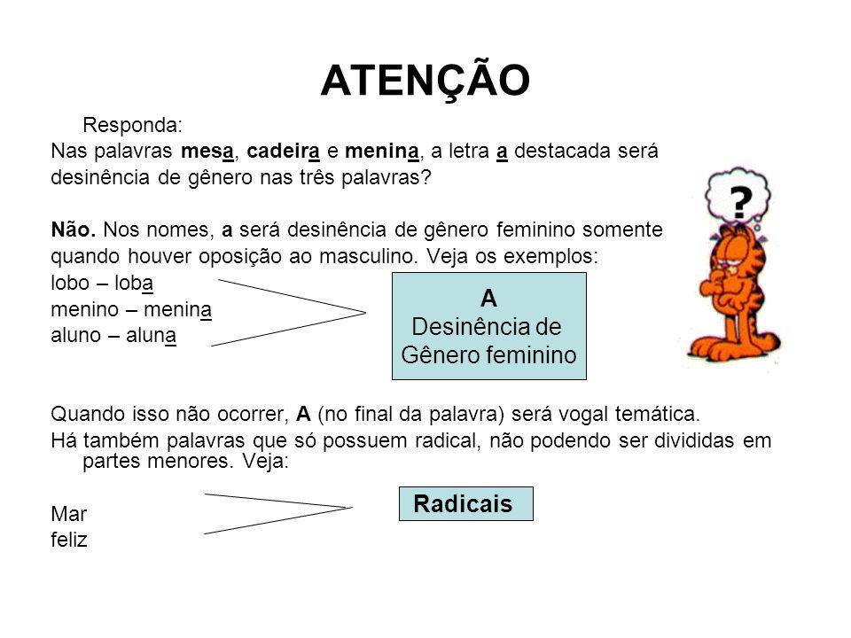 ATENÇÃO Responda: Nas palavras mesa, cadeira e menina, a letra a destacada será desinência de gênero nas três palavras.