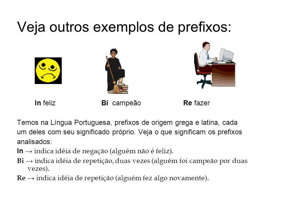 Veja outros exemplos de prefixos: In feliz Bi campeão Re fazer Temos na Língua Portuguesa, prefixos de origem grega e latina, cada um deles com seu si