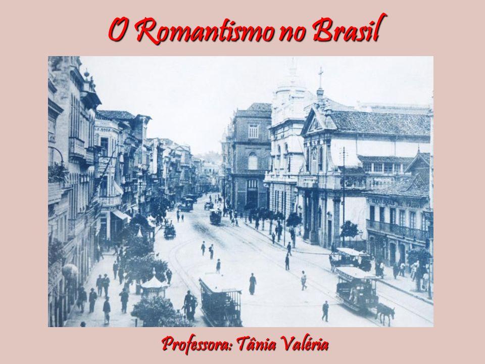 O Romantismo no Brasil Professora: Tânia Valéria