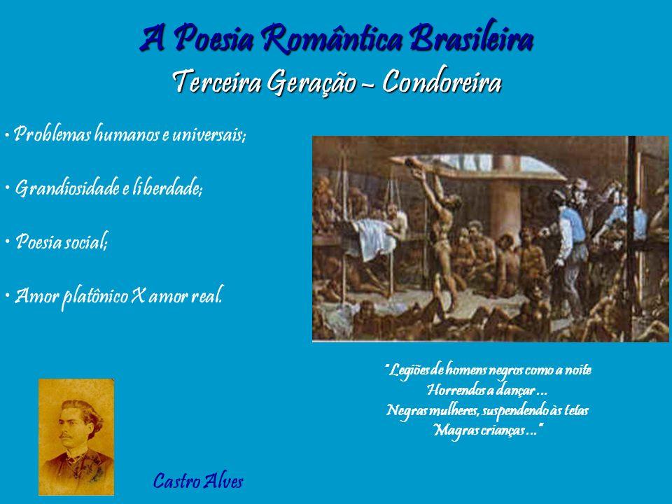 A Poesia Romântica Brasileira Terceira Geração – Condoreira Problemas humanos e universais; Grandiosidade e liberdade; Poesia social; Amor platônico X