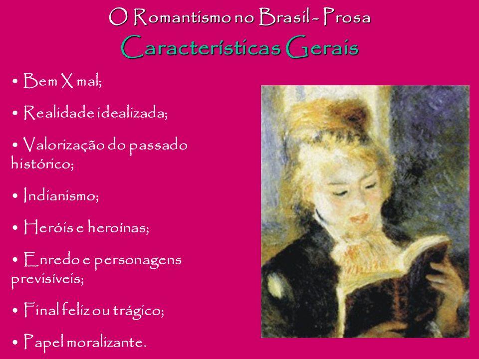 O Romantismo no Brasil - Prosa Características Gerais Bem X mal; Realidade idealizada; Valorização do passado histórico; Indianismo; Heróis e heroínas