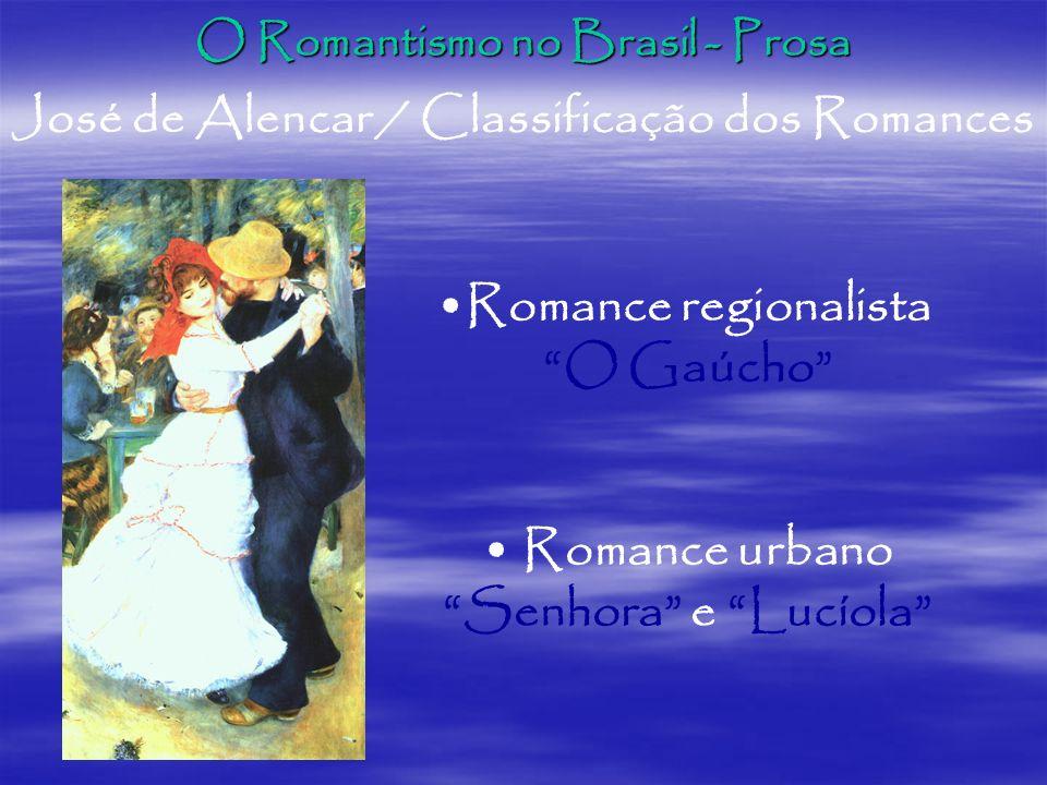 O Romantismo no Brasil - Prosa José de Alencar / Classificação dos Romances Romance regionalista O Gaúcho Romance urbano Senhora e Lucíola