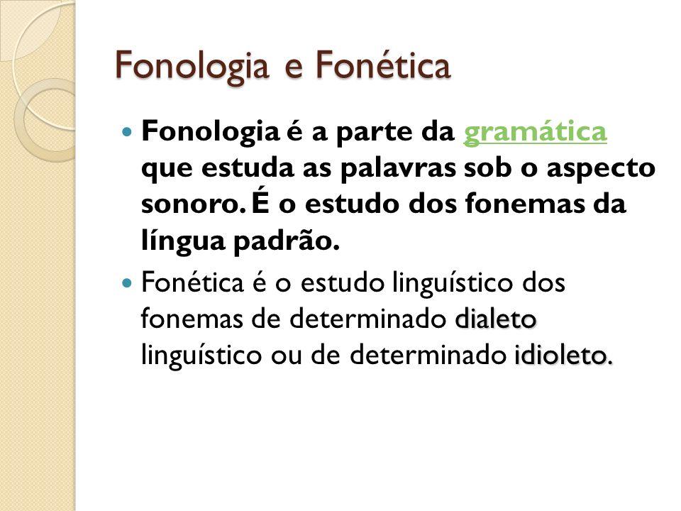 Fonologia e Fonética Fonologia é a parte da gramática que estuda as palavras sob o aspecto sonoro. É o estudo dos fonemas da língua padrão.gramática d