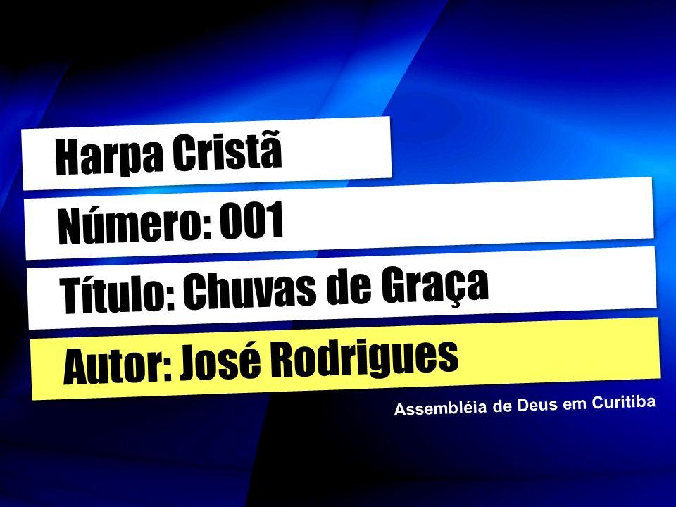 Autor: José Rodrigues Título: Chuvas de Graça Número: 001 Harpa Cristã Assembléia de Deus em Curitiba