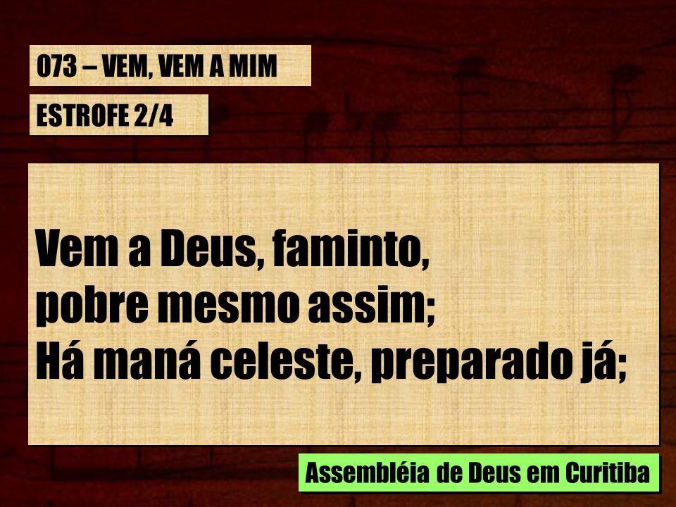 ESTROFE 2/4 Vem a Deus, faminto, pobre mesmo assim; Há maná celeste, preparado já; Vem a Deus, faminto, pobre mesmo assim; Há maná celeste, preparado