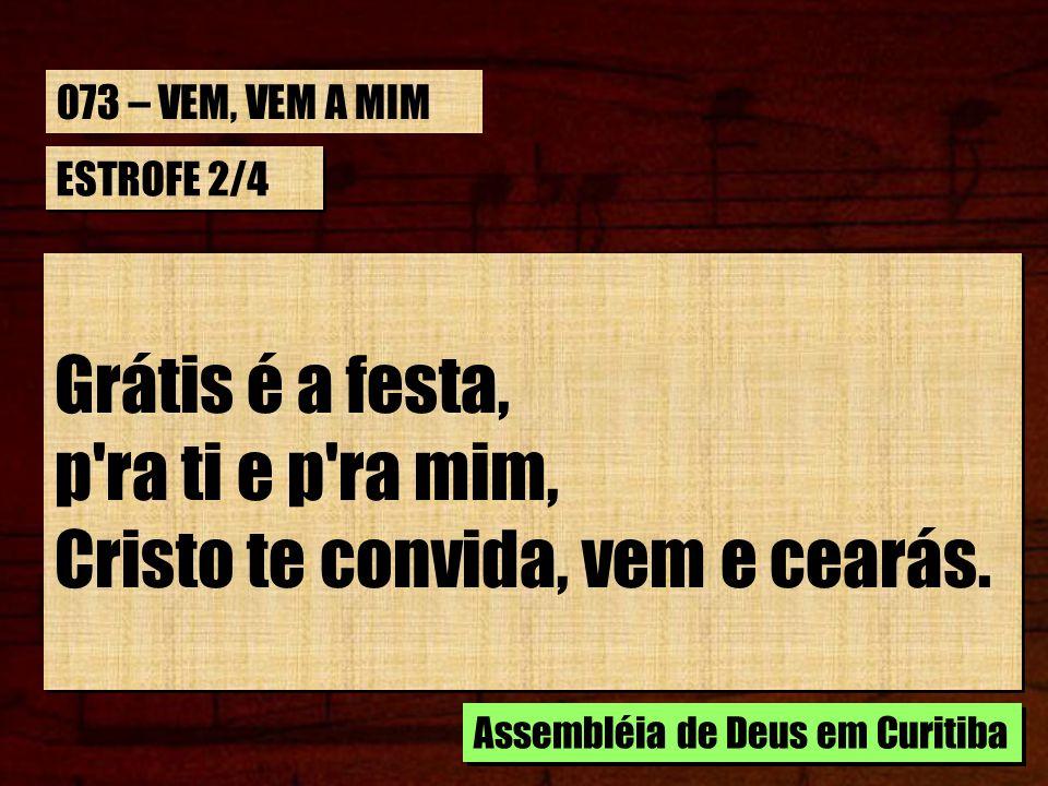 ESTROFE 2/4 Grátis é a festa, p'ra ti e p'ra mim, Cristo te convida, vem e cearás. Grátis é a festa, p'ra ti e p'ra mim, Cristo te convida, vem e cear