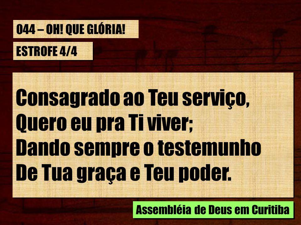 ESTROFE 4/4 Consagrado ao Teu serviço, Quero eu pra Ti viver; Dando sempre o testemunho De Tua graça e Teu poder. Consagrado ao Teu serviço, Quero eu
