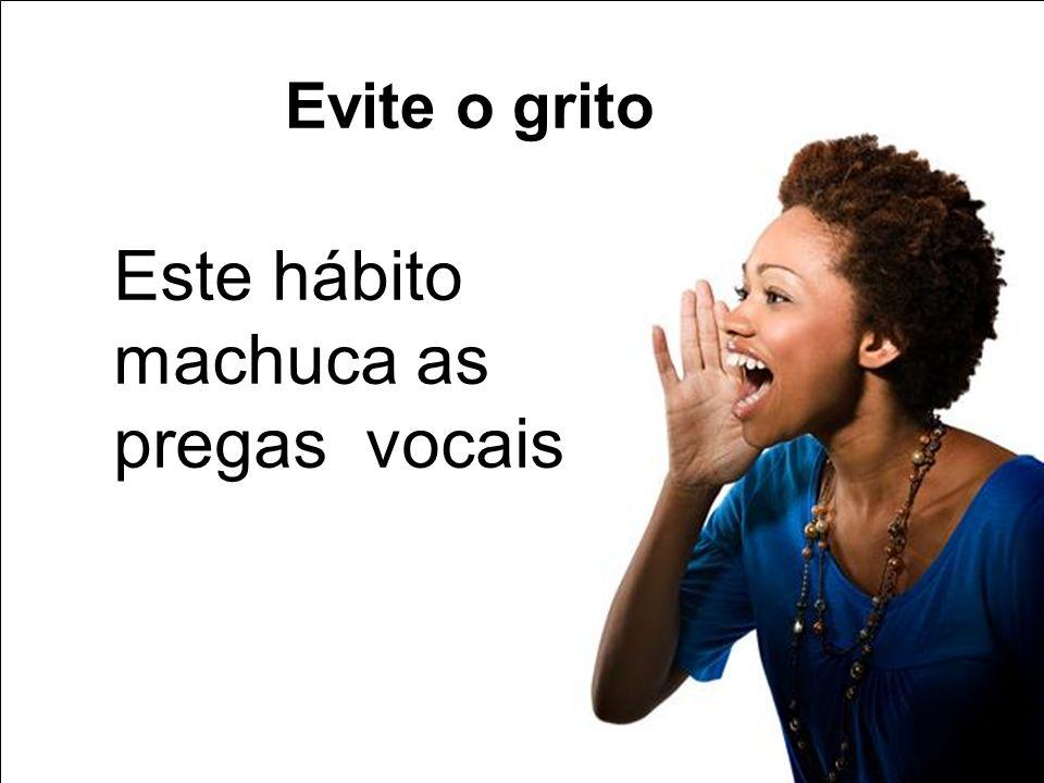 Evite o grito Este hábito machuca as pregas vocais