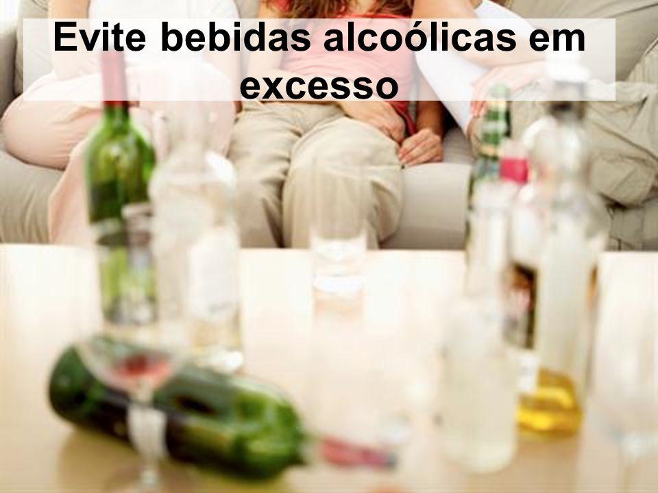 Evite bebidas alcoólicas em excesso