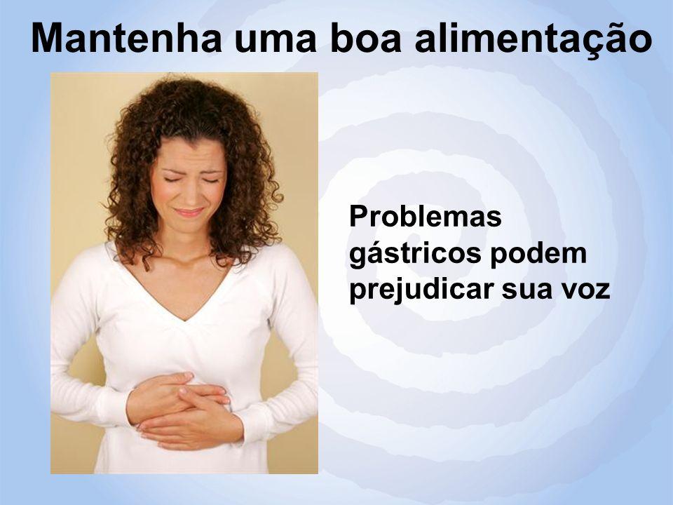 Problemas gástricos podem prejudicar sua voz Mantenha uma boa alimentação