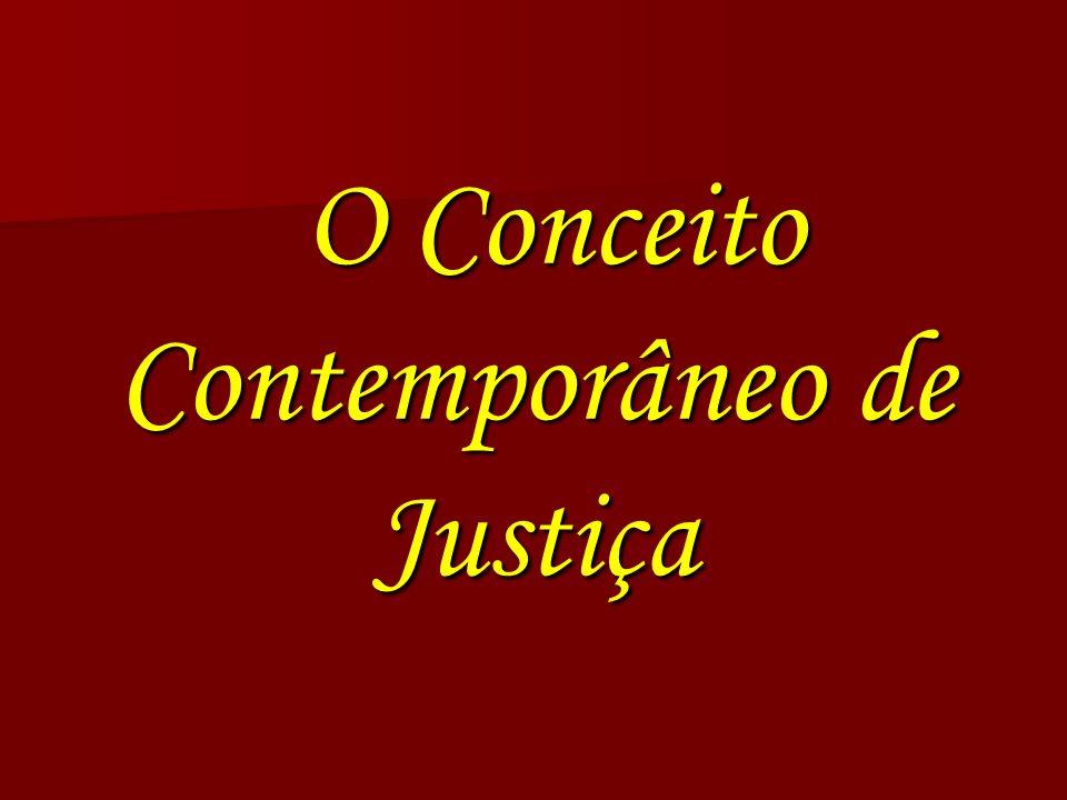 O Conceito Contemporâneo de Justiça O Conceito Contemporâneo de Justiça
