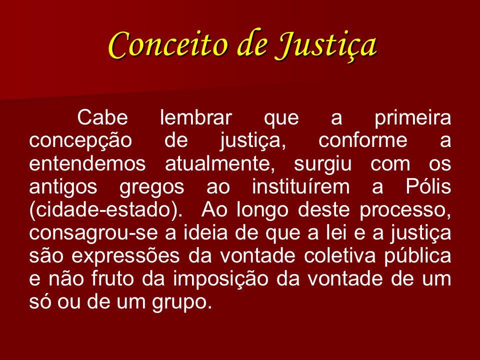 Conceito de Justiça Cabe lembrar que a primeira concepção de justiça, conforme a entendemos atualmente, surgiu com os antigos gregos ao instituírem a
