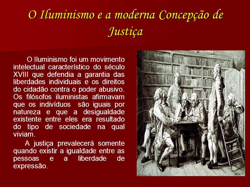 O Iluminismo e a moderna Concepção de Justiça O Iluminismo foi um movimento intelectual característico do século XVIII que defendia a garantia das lib
