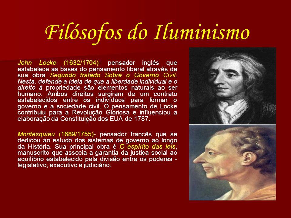 Filósofos do Iluminismo John Locke (1632/1704)- pensador inglês que estabelece as bases do pensamento liberal através de sua obra Segundo tratado Sobr