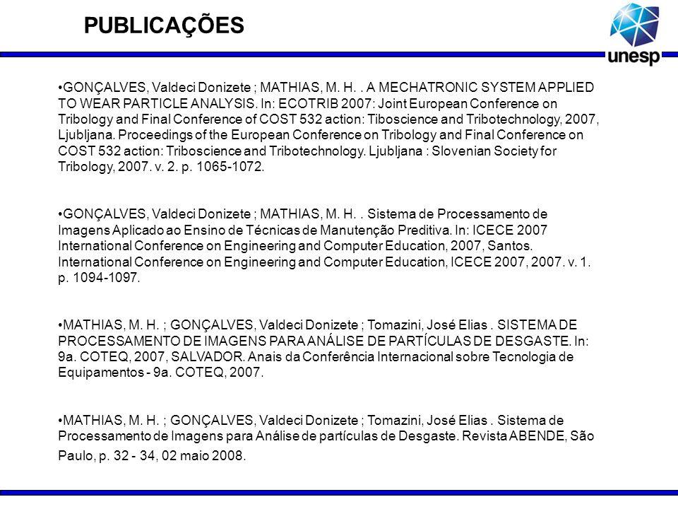 PUBLICAÇÕES GONÇALVES, Valdeci Donizete ; MATHIAS, M. H.. A MECHATRONIC SYSTEM APPLIED TO WEAR PARTICLE ANALYSIS. In: ECOTRIB 2007: Joint European Con