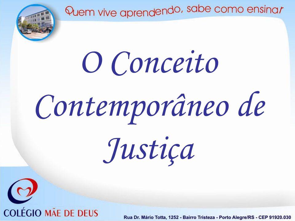 O Conceito Contemporâneo de Justiça