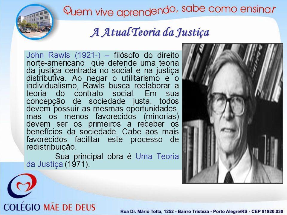 John Rawls (1921-) – filósofo do direito norte-americano que defende uma teoria da justiça centrada no social e na justiça distributiva. Ao negar o ut