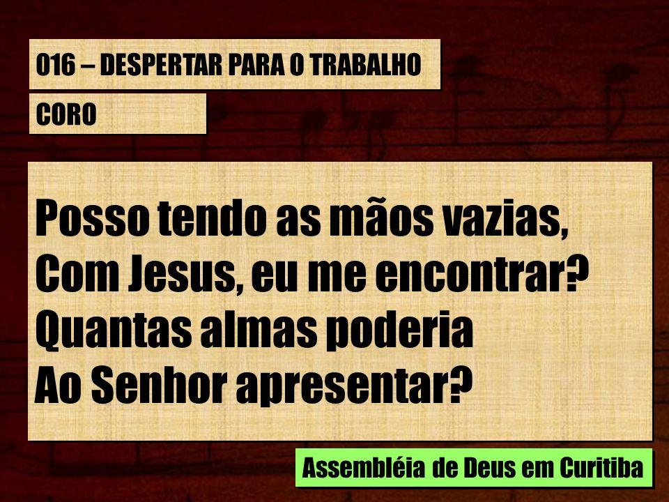 016 – DESPERTAR PARA O TRABALHO ESTROFE 3/5 No celeste lar entrando, Como irei ao Salvador.