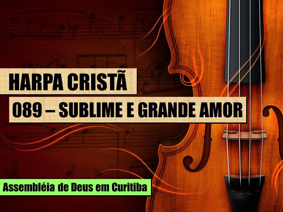 HARPA CRISTÃ 089 – SUBLIME E GRANDE AMOR Assembléia de Deus em Curitiba