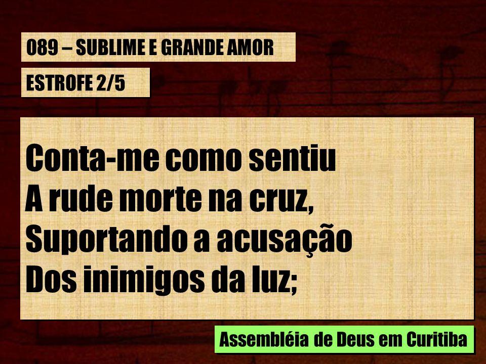ESTROFE 2/5 Conta-me como tem dado Ao malfeitor Sua paz, Dizendo: Hoje, comigo, No Paraíso estarás .