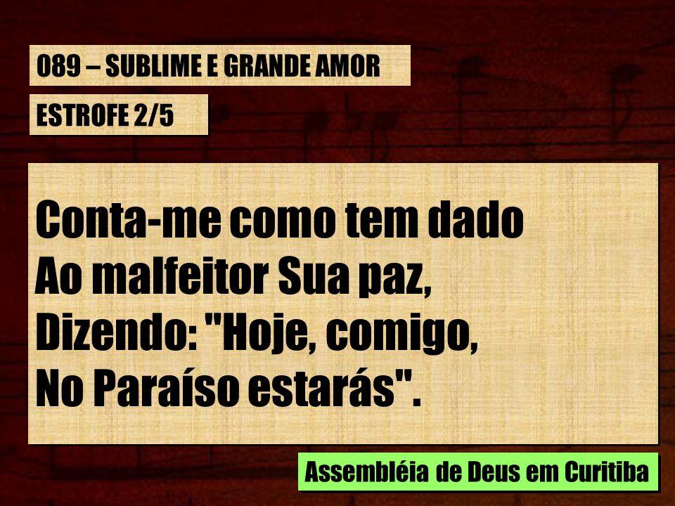 ESTROFE 2/5 Conta-me como tem dado Ao malfeitor Sua paz, Dizendo: