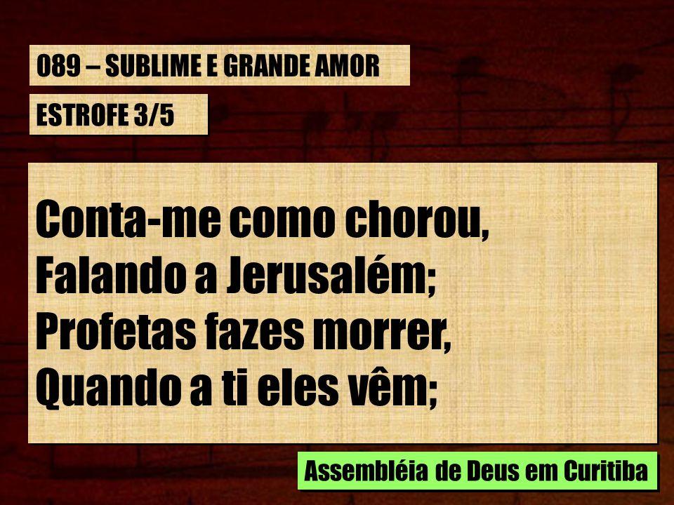 ESTROFE 3/5 Conta-me como inda chora, Por causa do pecador, Que não quer Seu Evangelho, Proclamado com amor.