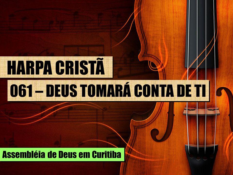 HARPA CRISTÃ 061 – DEUS TOMARÁ CONTA DE TI Assembléia de Deus em Curitiba