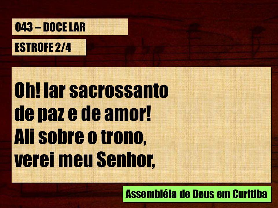 ESTROFE 2/4 Oh! lar sacrossanto de paz e de amor! Ali sobre o trono, verei meu Senhor, Oh! lar sacrossanto de paz e de amor! Ali sobre o trono, verei