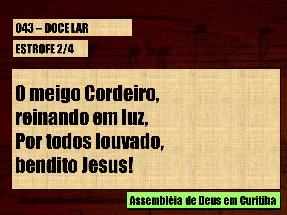 ESTROFE 2/4 O meigo Cordeiro, reinando em luz, Por todos louvado, bendito Jesus! O meigo Cordeiro, reinando em luz, Por todos louvado, bendito Jesus!