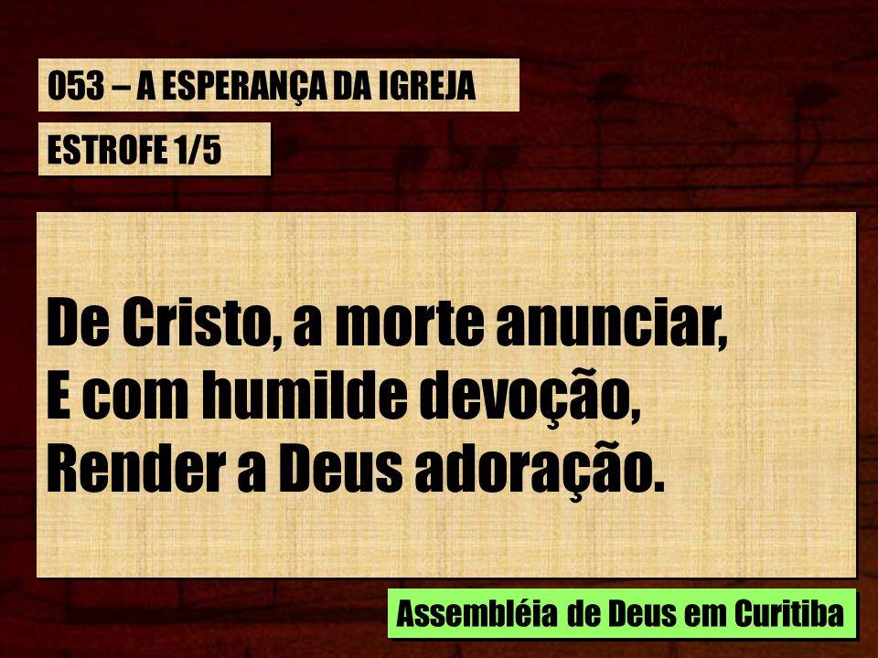 ESTROFE 1/5 De Cristo, a morte anunciar, E com humilde devoção, Render a Deus adoração. De Cristo, a morte anunciar, E com humilde devoção, Render a D